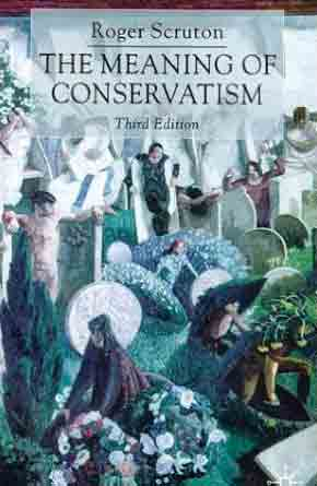 The Meaning of Conservatism - Sir Roger Scruton